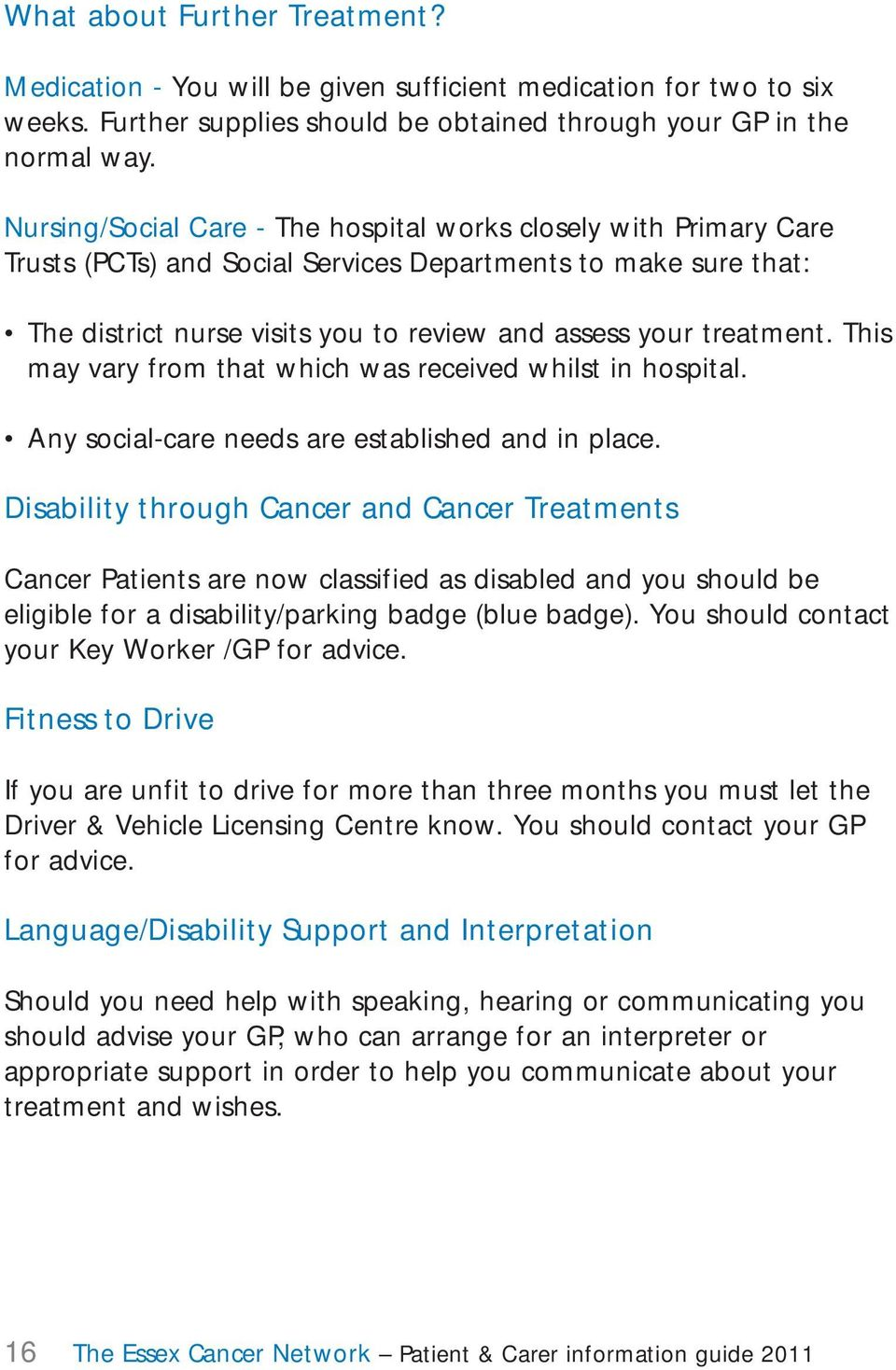 This may vary from that which was received whilst in hospital. Any social-care needs are established and in place.