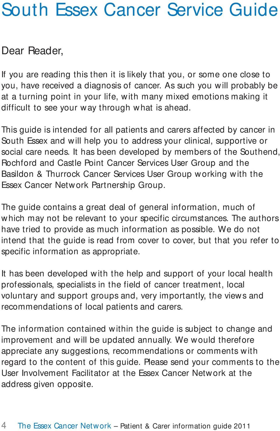 This guide is intended for all patients and carers affected by cancer in South Essex and will help you to address your clinical, supportive or social care needs.
