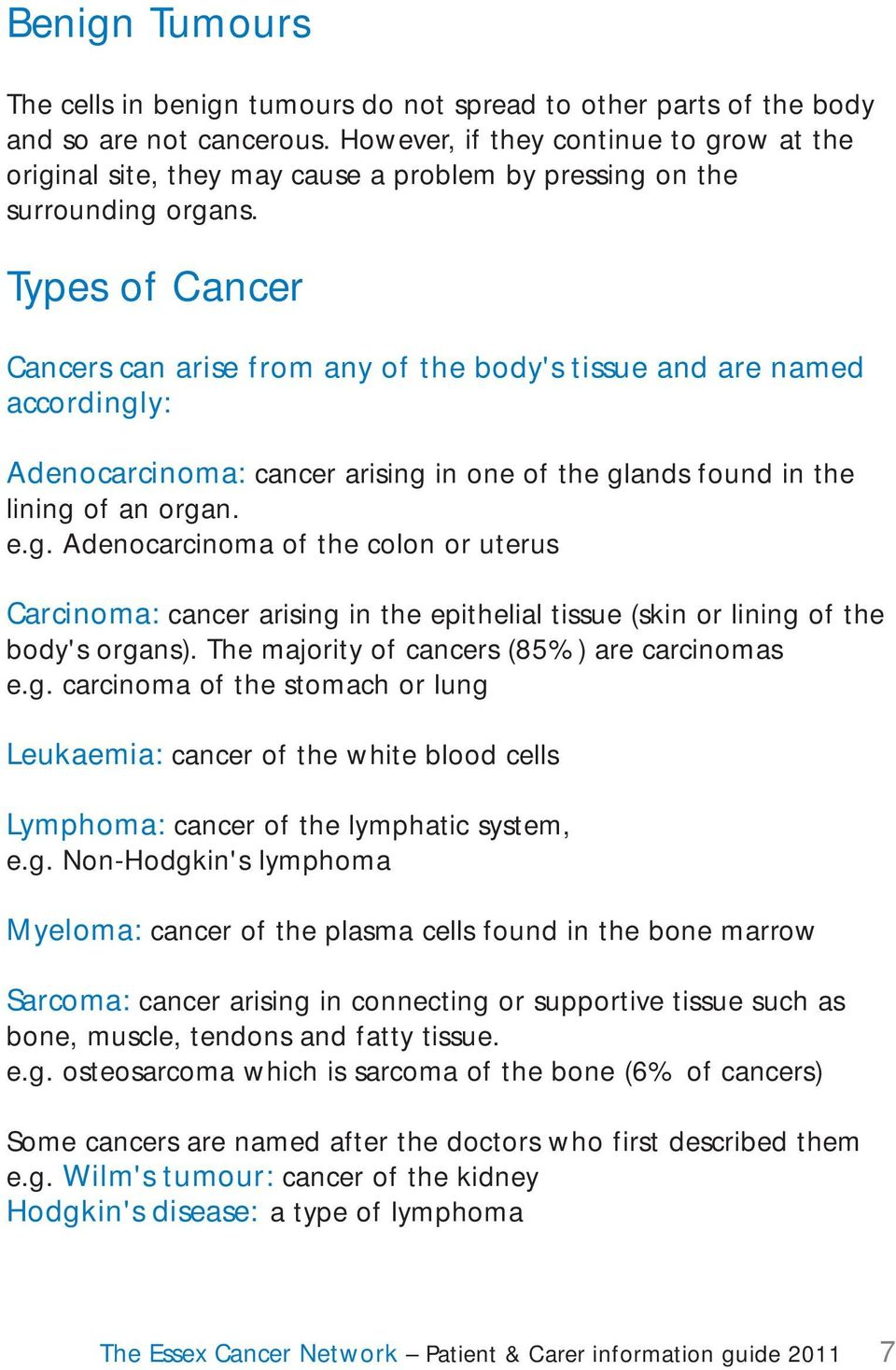 Types of Cancer Cancers can arise from any of the body's tissue and are named accordingl