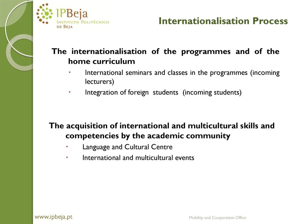 students (incoming students) The acquisition of international and multicultural skills and