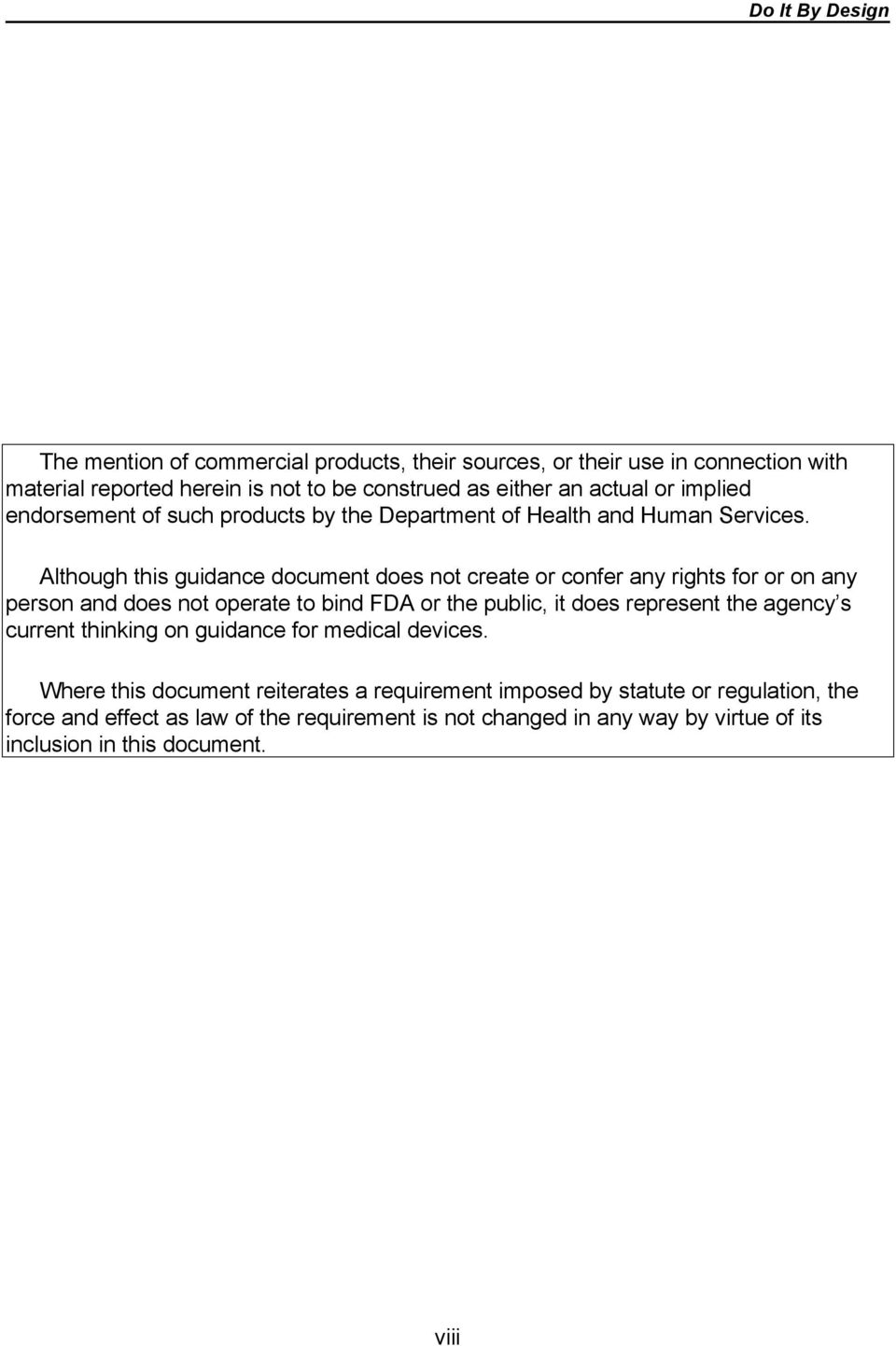 Although this guidance document does not create or confer any rights for or on any person and does not operate to bind FDA or the public, it does represent the