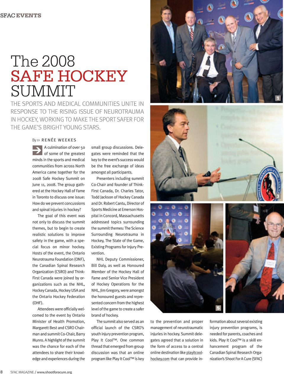 1 By >> R E N É E W E E K E S A culmination of over 50 of of some of the greatest minds in the sports and medical communities from across North America came together for the 2008 Safe Hockey Summit