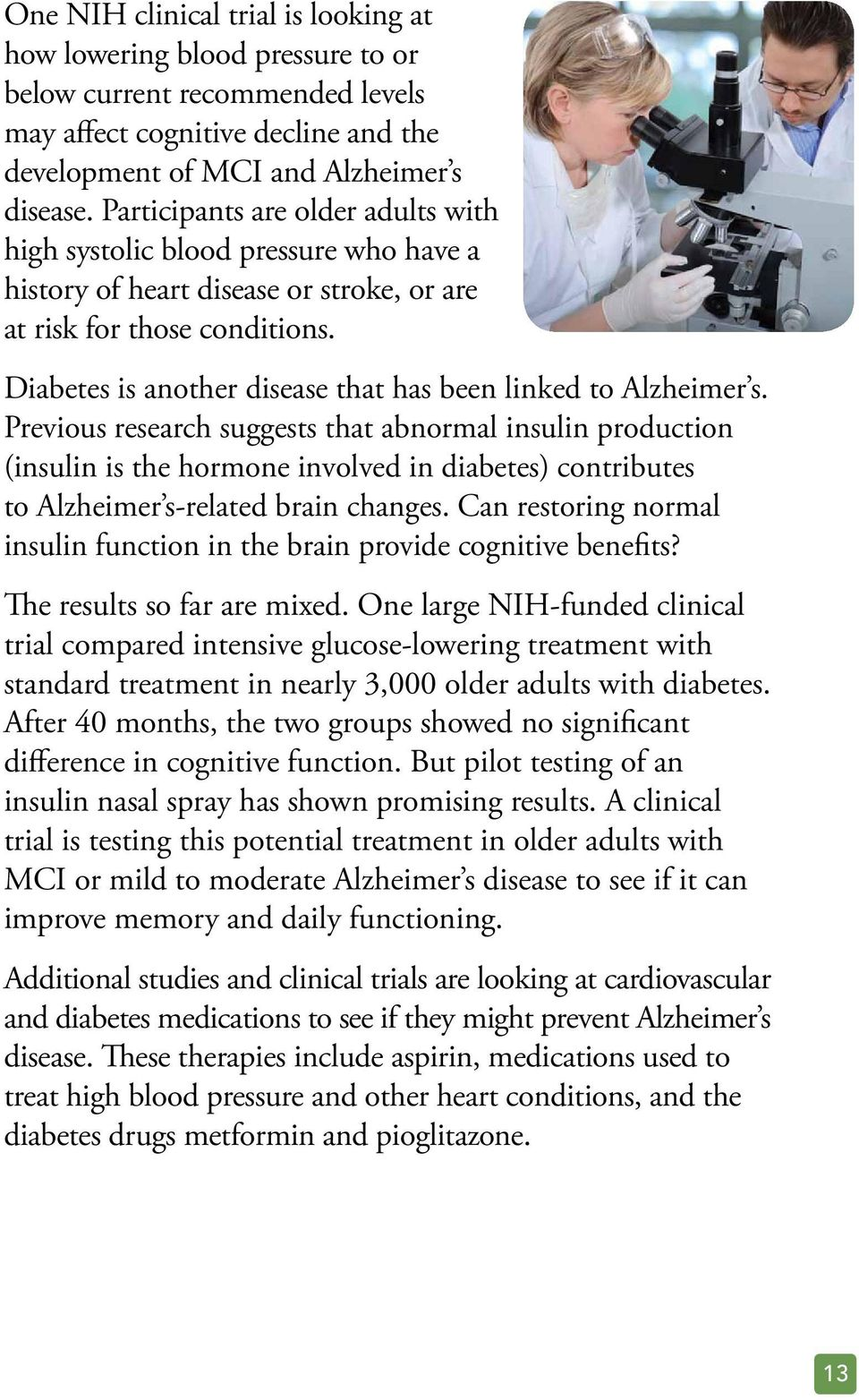 Diabetes is another disease that has been linked to Alzheimer s.