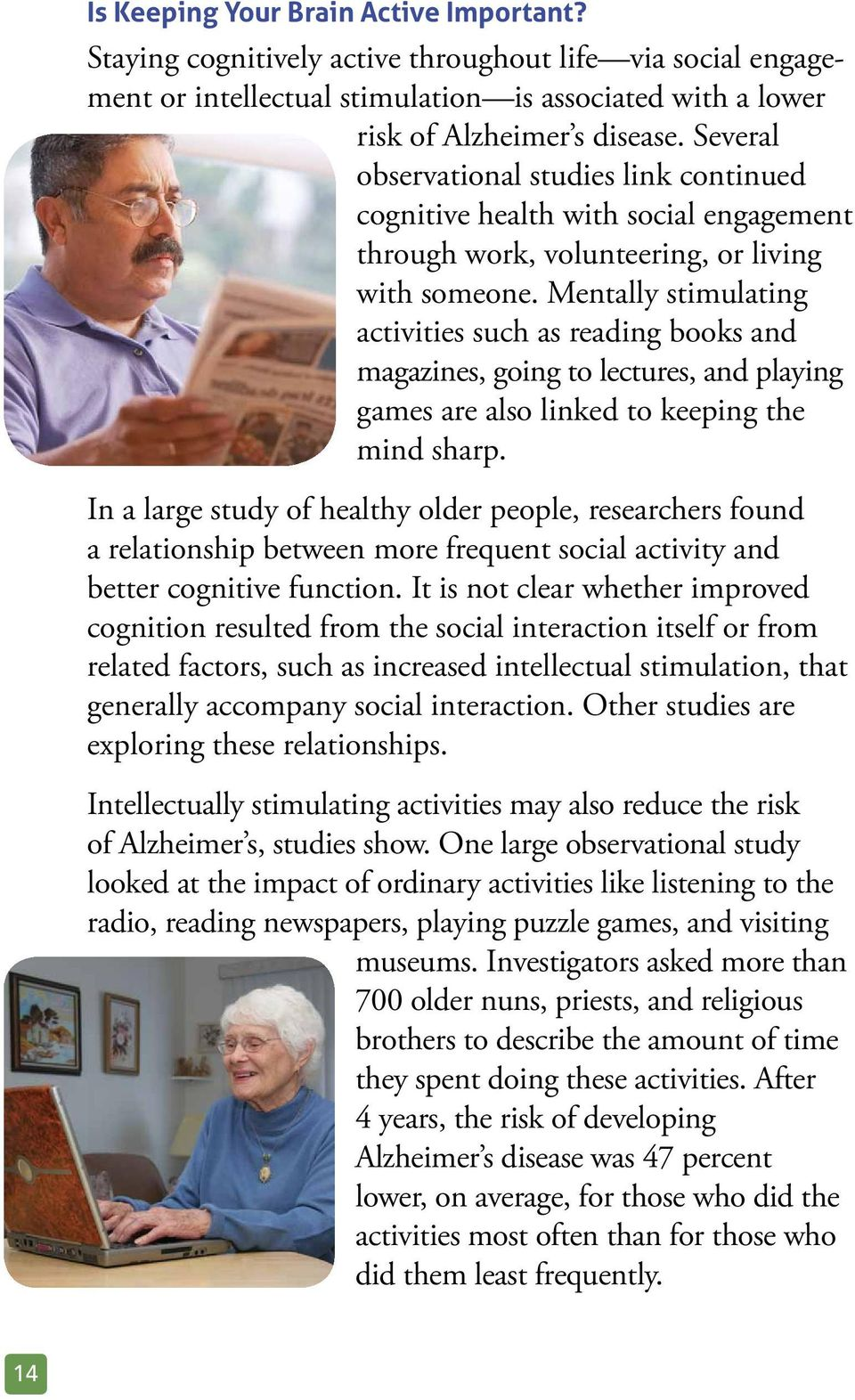 Mentally stimulating activities such as reading books and magazines, going to lectures, and playing games are also linked to keeping the mind sharp.