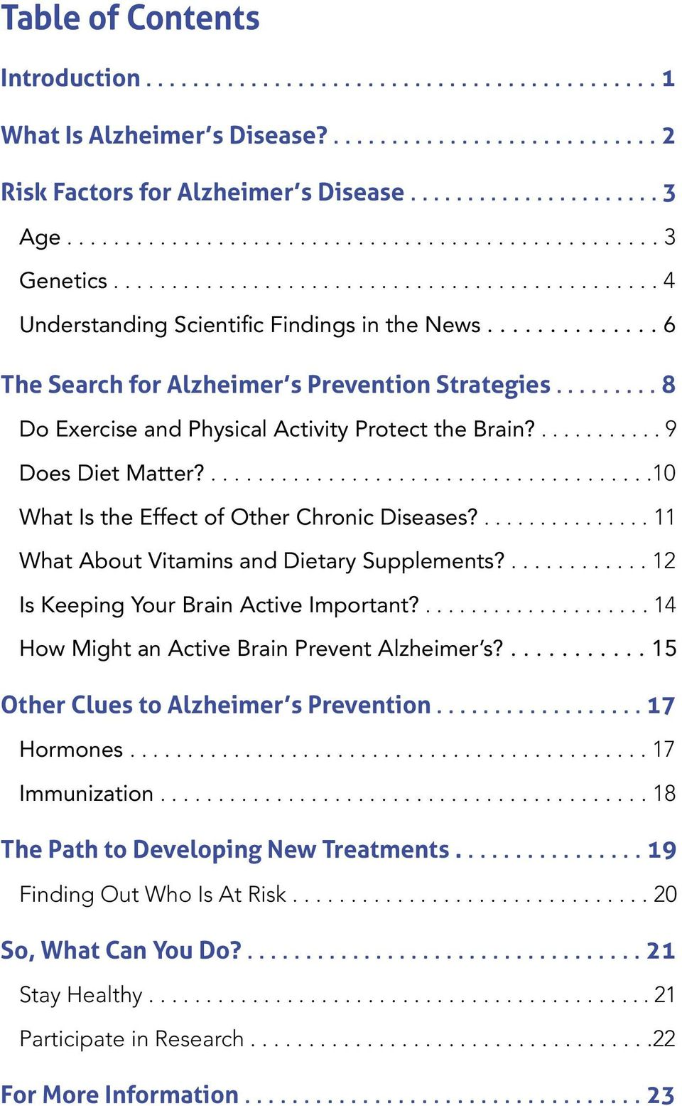 ............. 6 The Search for Alzheimer s Prevention Strategies......... 8 Do Exercise and Physical Activity Protect the Brain?........... 9 Does Diet Matter?
