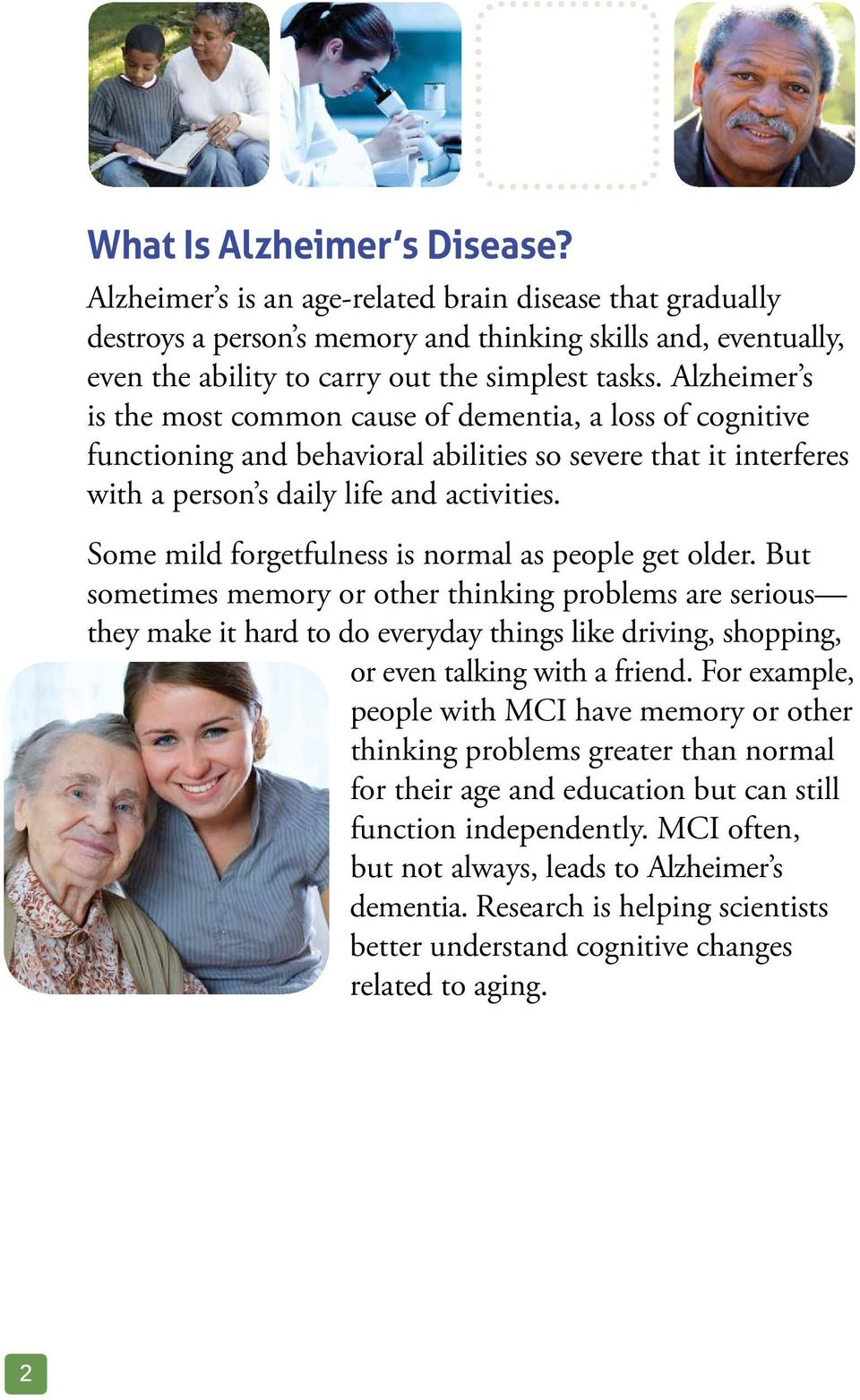 Alzheimer s is the most common cause of dementia, a loss of cognitive functioning and behavioral abilities so severe that it interferes with a person s daily life and activities.