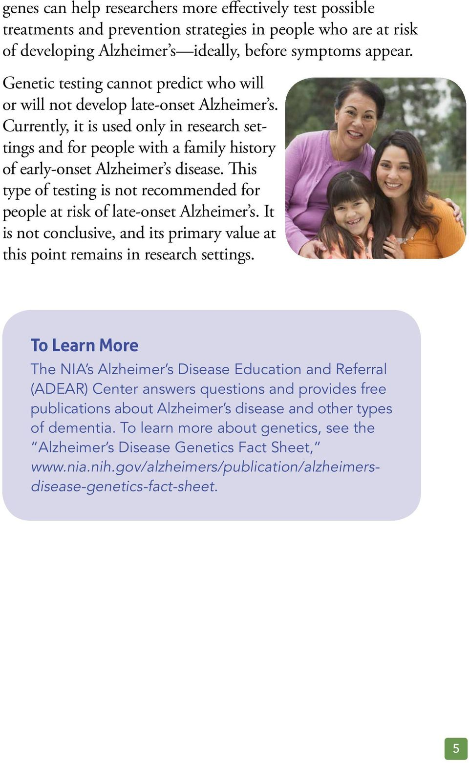 Currently, it is used only in research settings and for people with a family history of early-onset Alzheimer s disease.