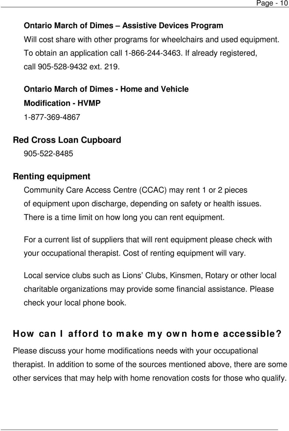 Ontario March of Dimes - Home and Vehicle Modification - HVMP 1-877-369-4867 Red Cross Loan Cupboard 905-522-8485 Renting equipment Community Care Access Centre (CCAC) may rent 1 or 2 pieces of