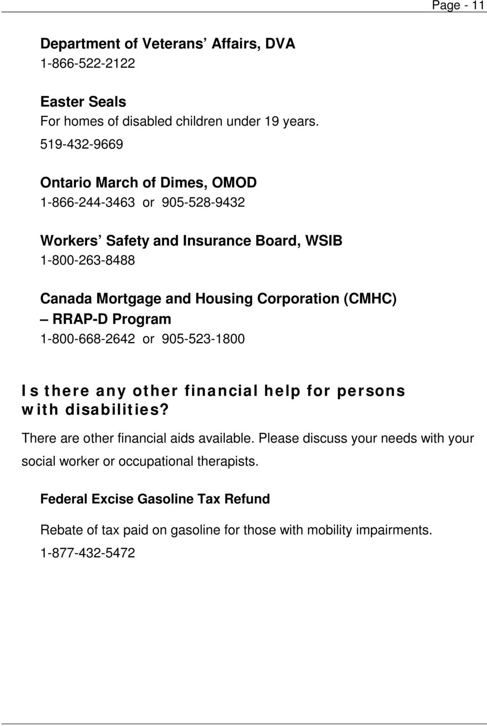 Corporation (CMHC) RRAP-D Program 1-800-668-2642 or 905-523-1800 Is there any other financial help for persons with disabilities?