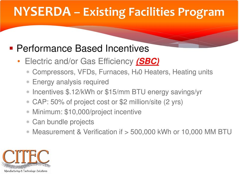 12/kWh or $15/mm BTU energy savings/yr CAP: 50% of project cost or $2 million/site (2 yrs) Minimum: