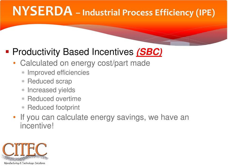 efficiencies Reduced scrap Increased yields Reduced overtime