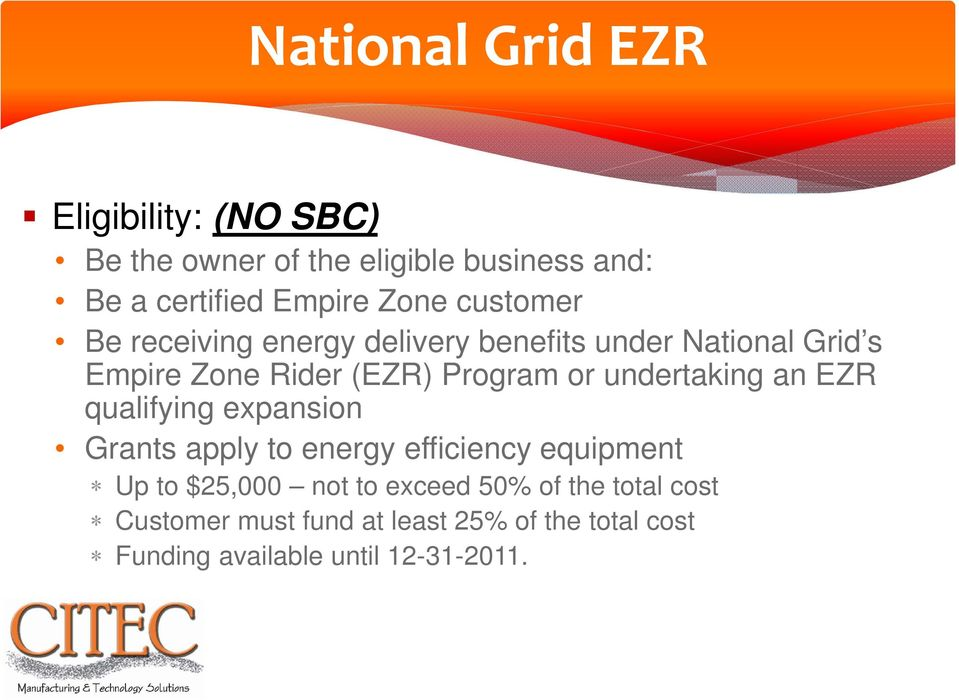 undertaking an EZR qualifying expansion Grants apply to energy efficiency equipment Up to $25,000 not to