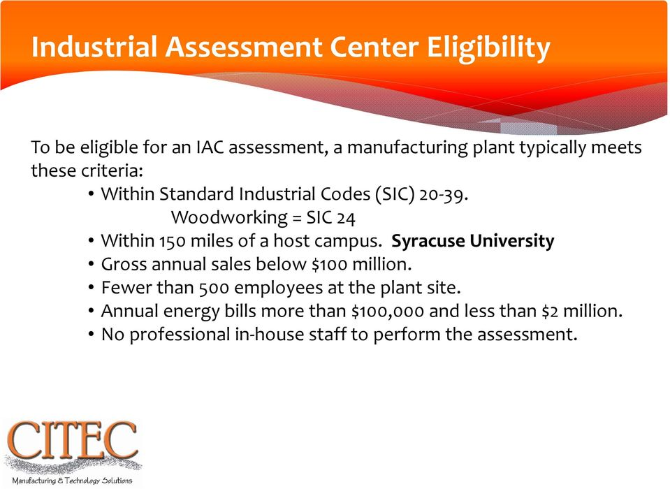 Woodworking = SIC 24 Within 150 miles of a host campus. Syracuse University Gross annual sales below $100 million.
