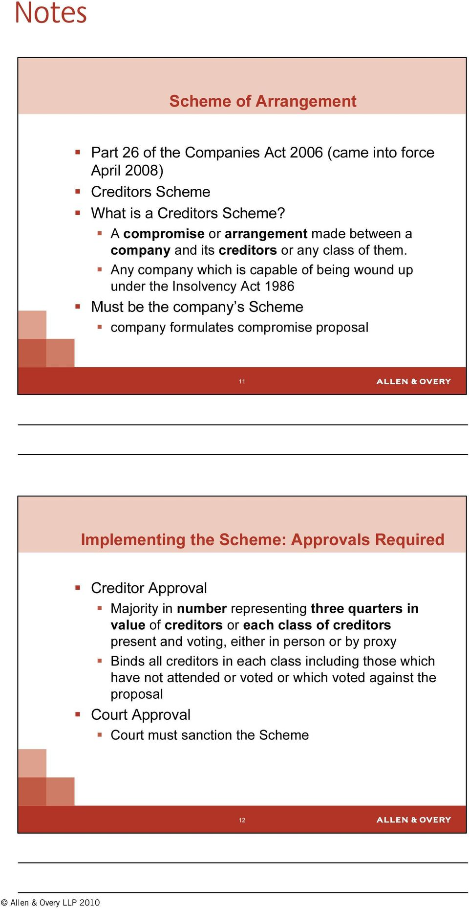 Any company which is capable of being wound up under the Insolvency Act 1986 Must be the company s Scheme company formulates compromise proposal 11 Implementing the Scheme: Approvals