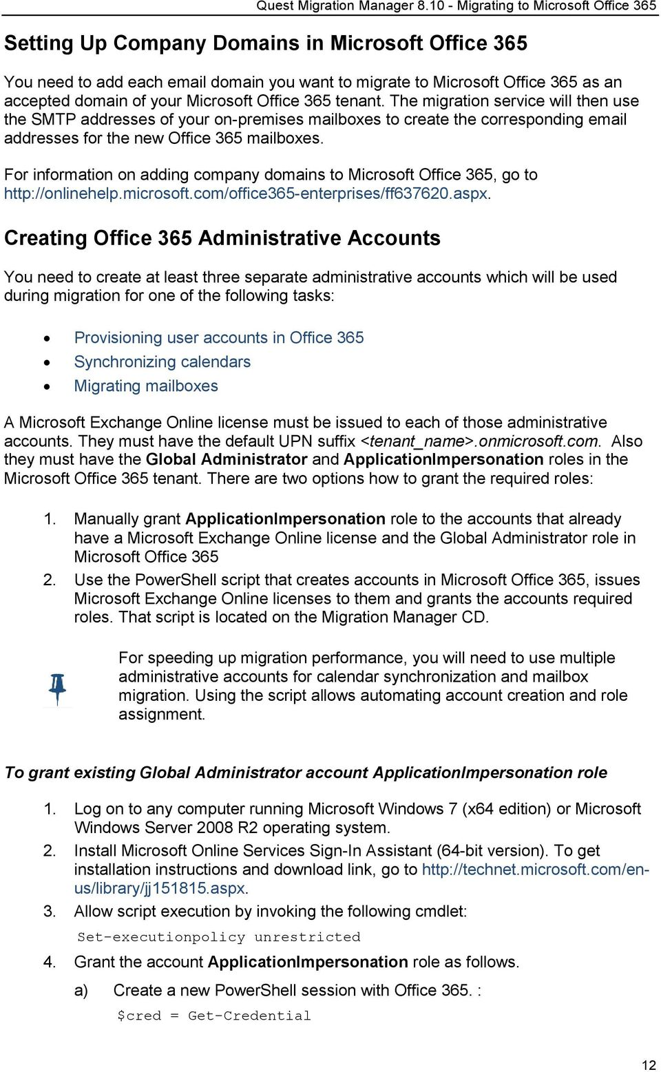 For information on adding company domains to Microsoft Office 365, go to http://onlinehelp.microsoft.com/office365-enterprises/ff637620.aspx.