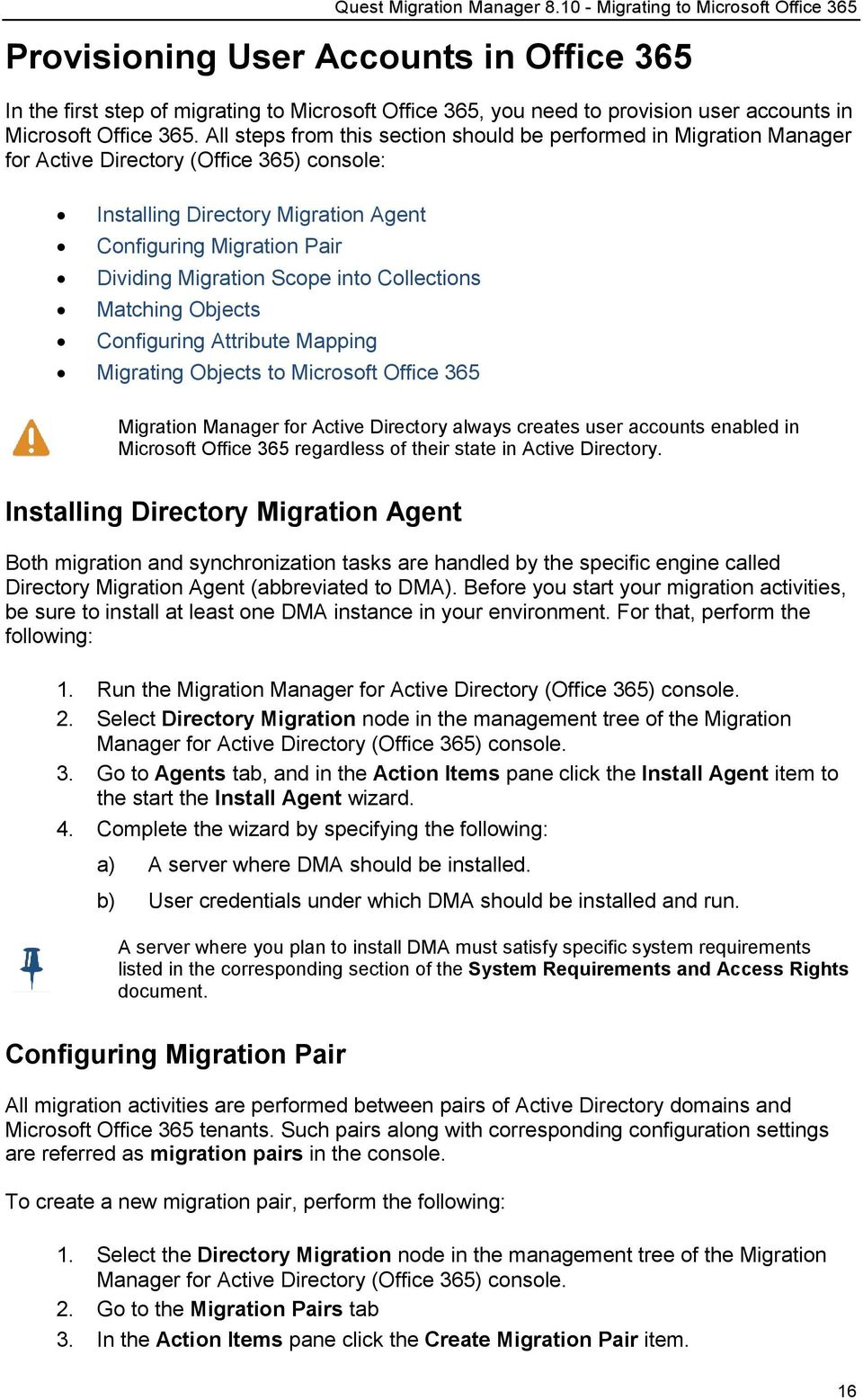 Scope into Collections Matching Objects Configuring Attribute Mapping Migrating Objects to Microsoft Office 365 Migration Manager for Active Directory always creates user accounts enabled in