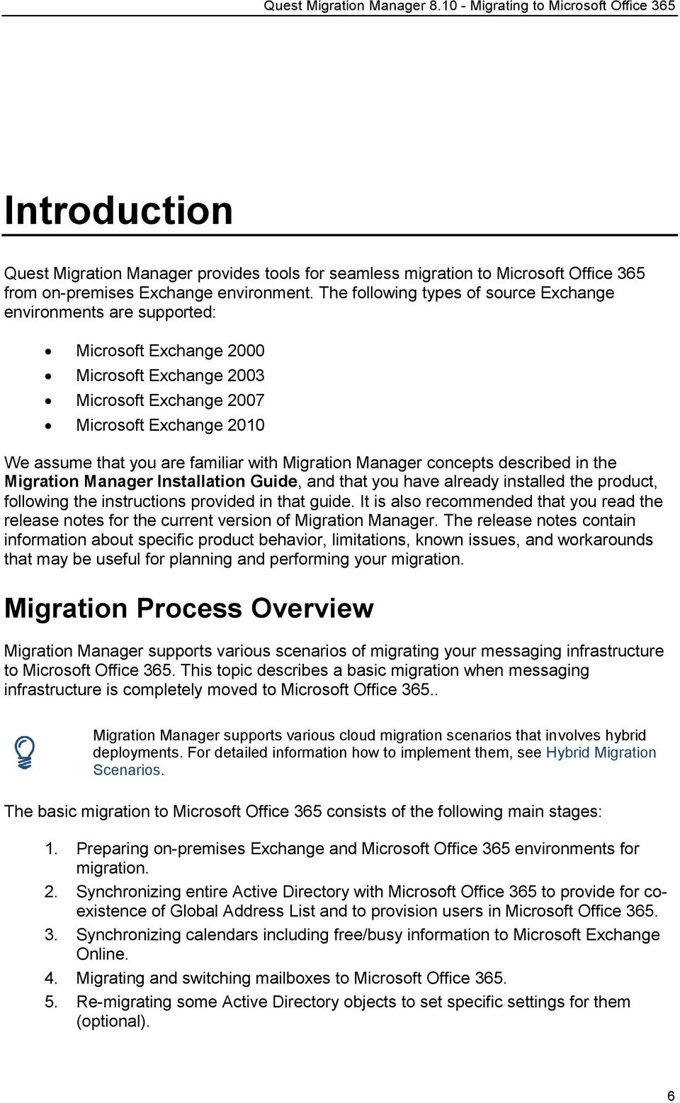 Migration Manager concepts described in the Migration Manager Installation Guide, and that you have already installed the product, following the instructions provided in that guide.