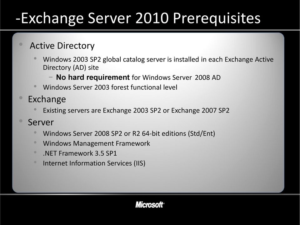 functional level Exchange Existing servers are Exchange 2003 SP2 or Exchange 2007 SP2 Server Windows Server 2008