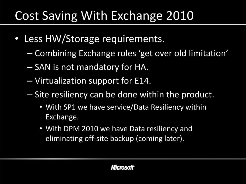 Virtualization support for E14. Site resiliency can be done within the product.