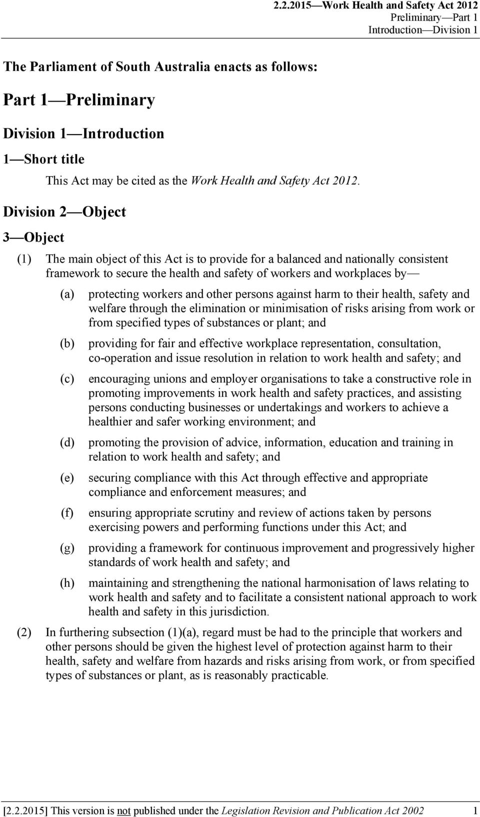 Division 2 Object 3 Object (1) The main object of this Act is to provide for a balanced and nationally consistent framework to secure the health and safety of workers and workplaces by protecting