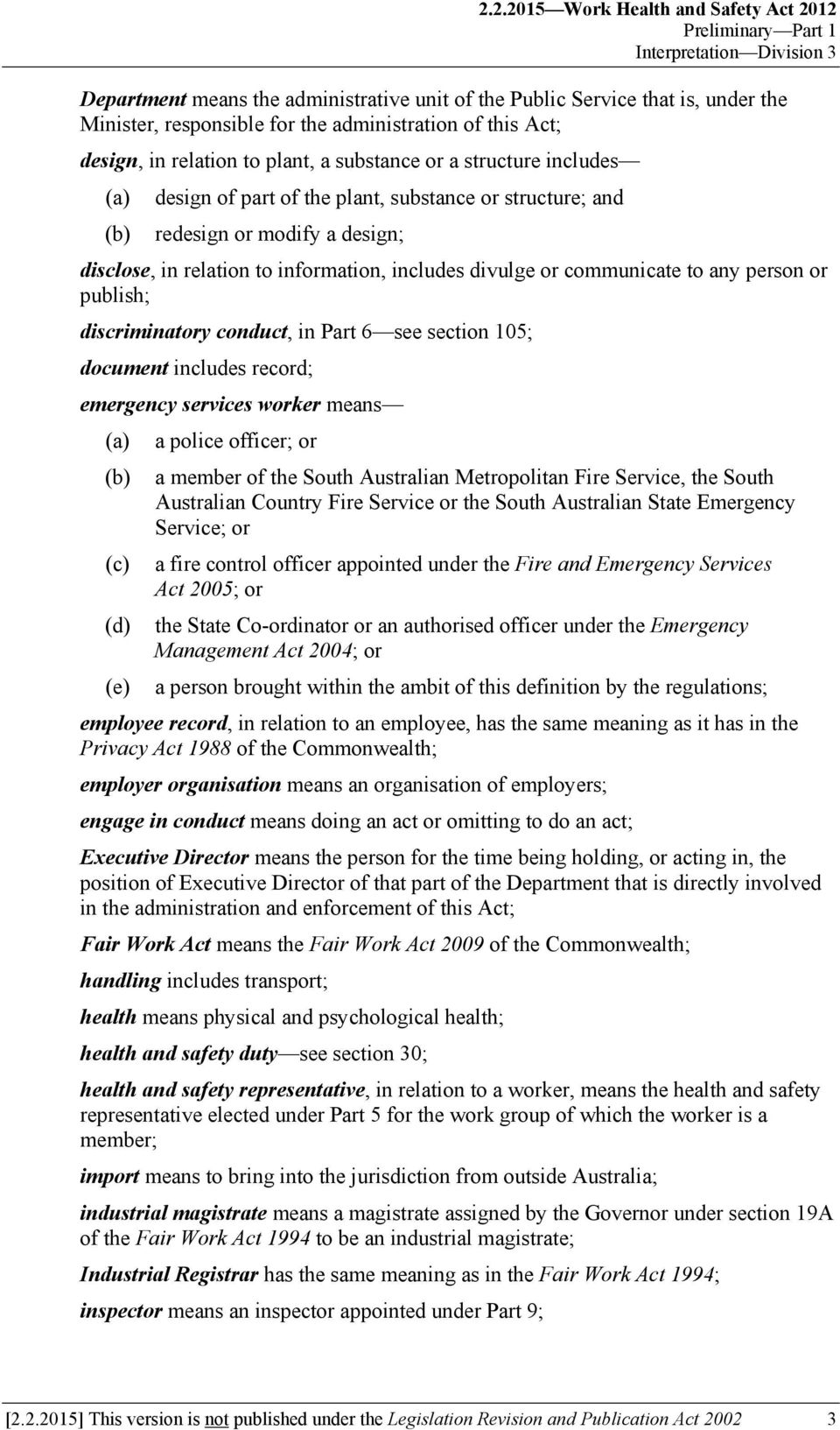 relation to information, includes divulge or communicate to any person or publish; discriminatory conduct, in Part 6 see section 105; document includes record; emergency services worker means a