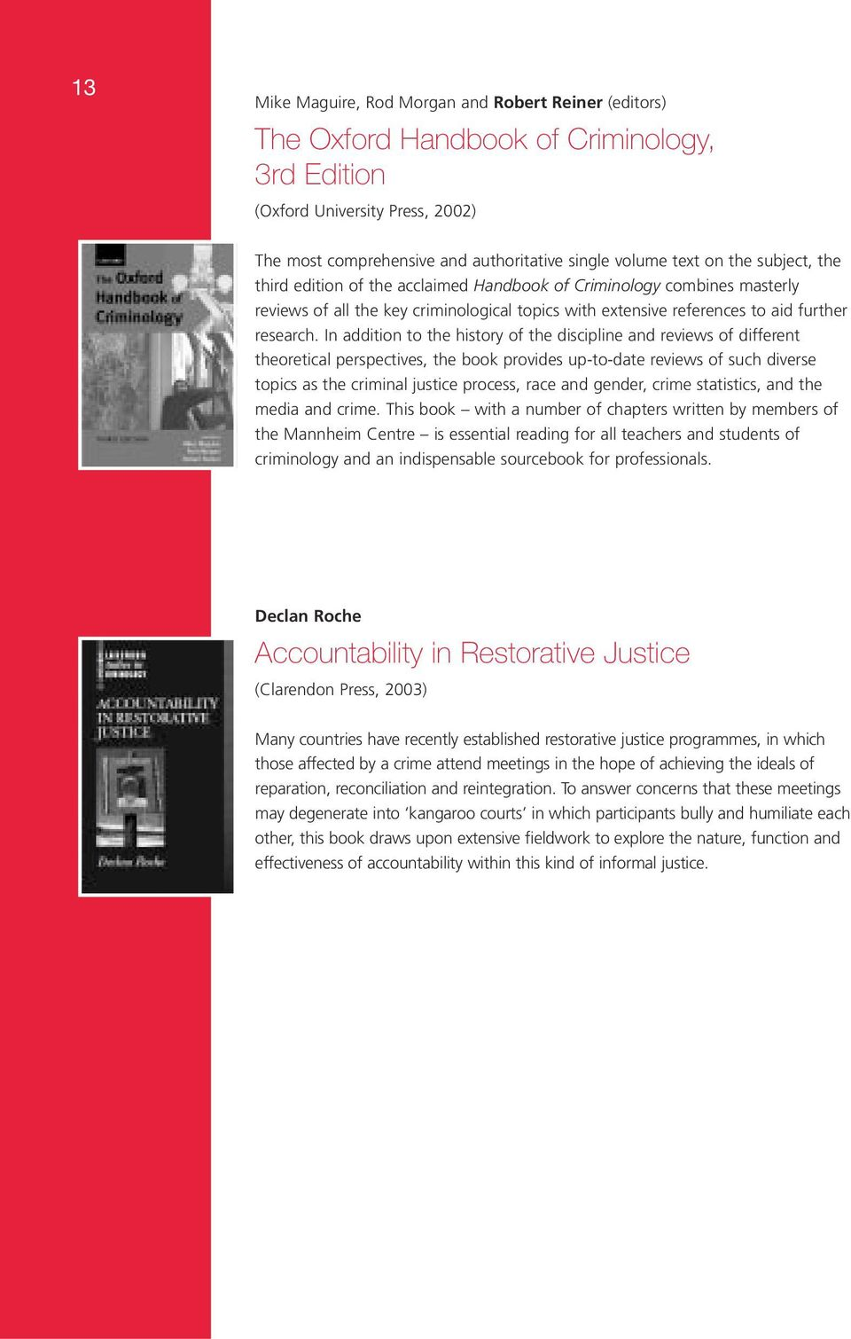 In addition to the history of the discipline and reviews of different theoretical perspectives, the book provides up-to-date reviews of such diverse topics as the criminal justice process, race and