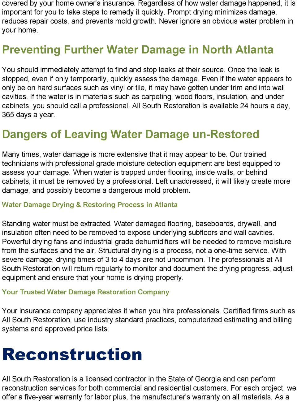 Preventing Further Water Damage in North Atlanta You should immediately attempt to find and stop leaks at their source. Once the leak is stopped, even if only temporarily, quickly assess the damage.