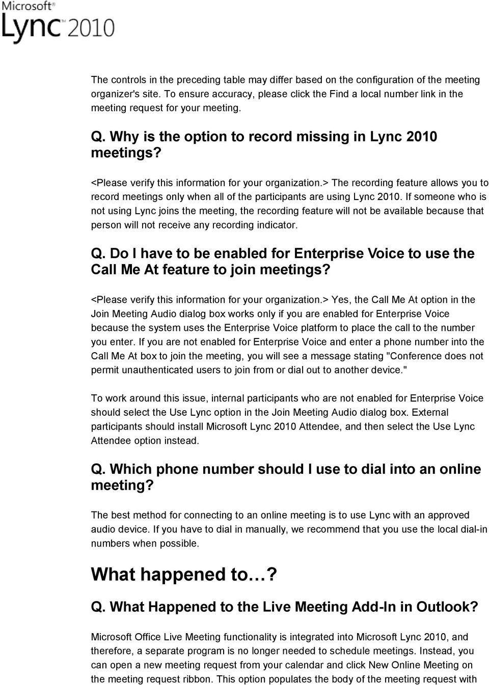 <Please verify this information for your organization.> The recording feature allows you to record meetings only when all of the participants are using Lync 2010.