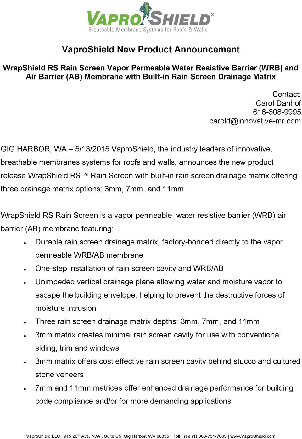 com GIG HARBOR, WA 5/13/2015 VaproShield, the industry leaders of innovative, breathable membranes systems for roofs and walls, announces the new product release WrapShield RS Rain Screen with