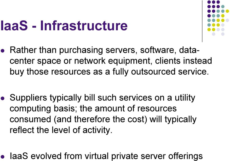 Suppliers typically bill such services on a utility computing basis; the amount of resources