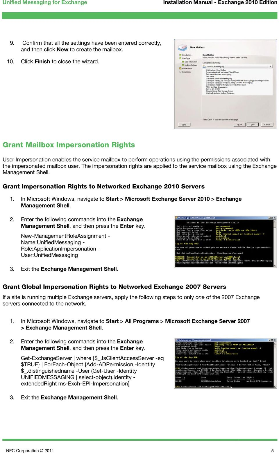 Grant Mailbox Impersonation Rights User Impersonation enables the service mailbox to perform operations using the permissions associated with the impersonated mailbox user.