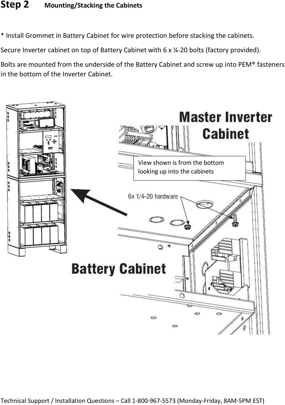 Secure Inverter cabinet on top of Battery Cabinet with 6 x ¼-20 bolts (factory provided).