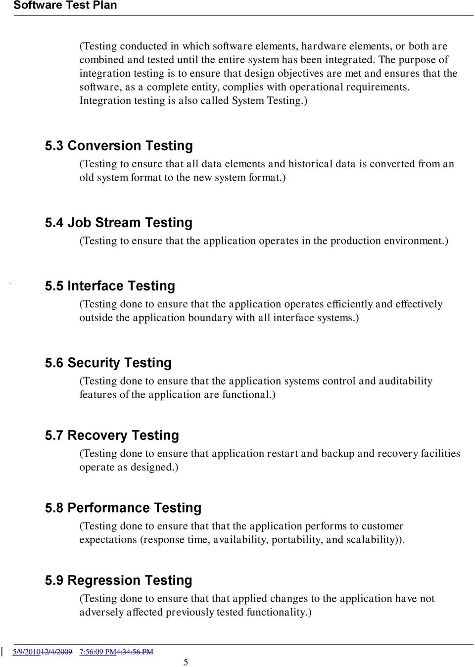 Integration testing is also called System Testing.) 5.