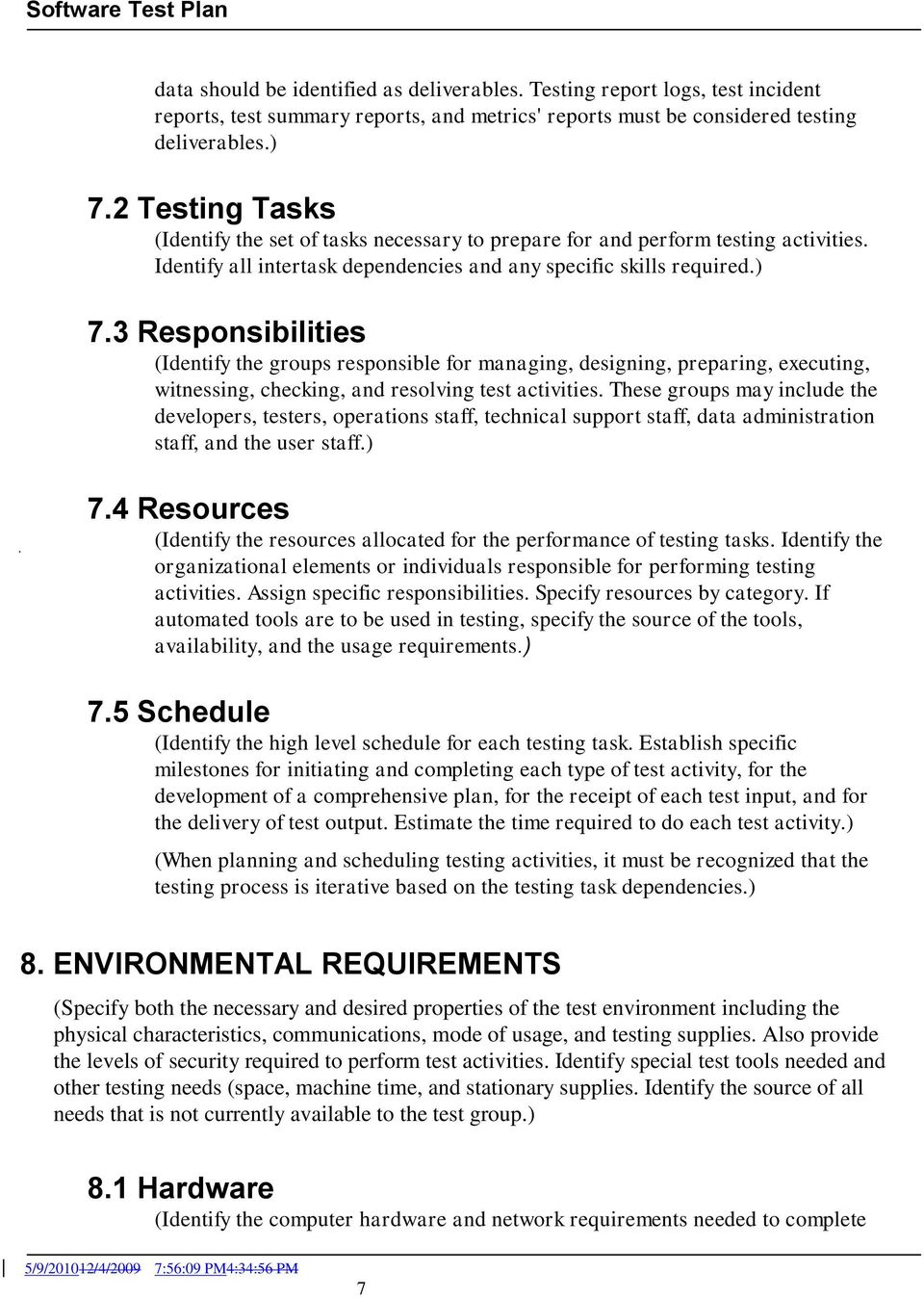 3 Responsibilities (Identify the groups responsible for managing, designing, preparing, executing, witnessing, checking, and resolving test activities.