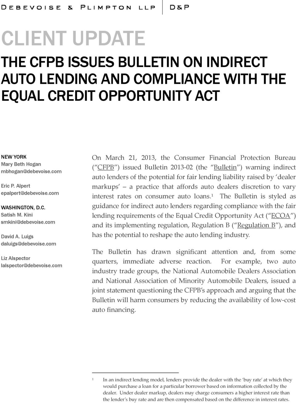 com On March 21, 2013, the Consumer Financial Protection Bureau ( CFPB ) issued Bulletin 2013-02 (the Bulletin ) warning indirect auto lenders of the potential for fair lending liability raised by