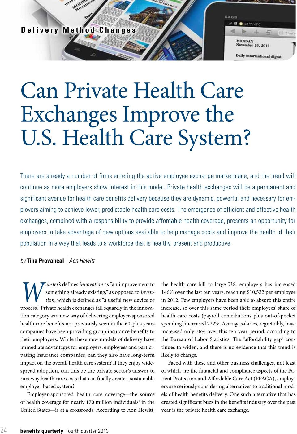 Private health exchanges will be a permanent and significant avenue for health care benefits delivery because they are dynamic, powerful and necessary for employers aiming to achieve lower,