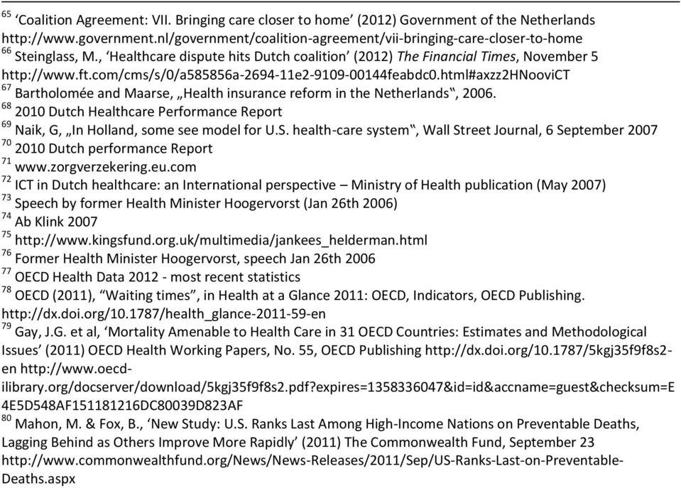 com/cms/s/0/a585856a-2694-11e2-9109-00144feabdc0.html#axzz2hnoovict 67 Bartholomée and Maarse, Health insurance reform in the Netherlands, 2006.