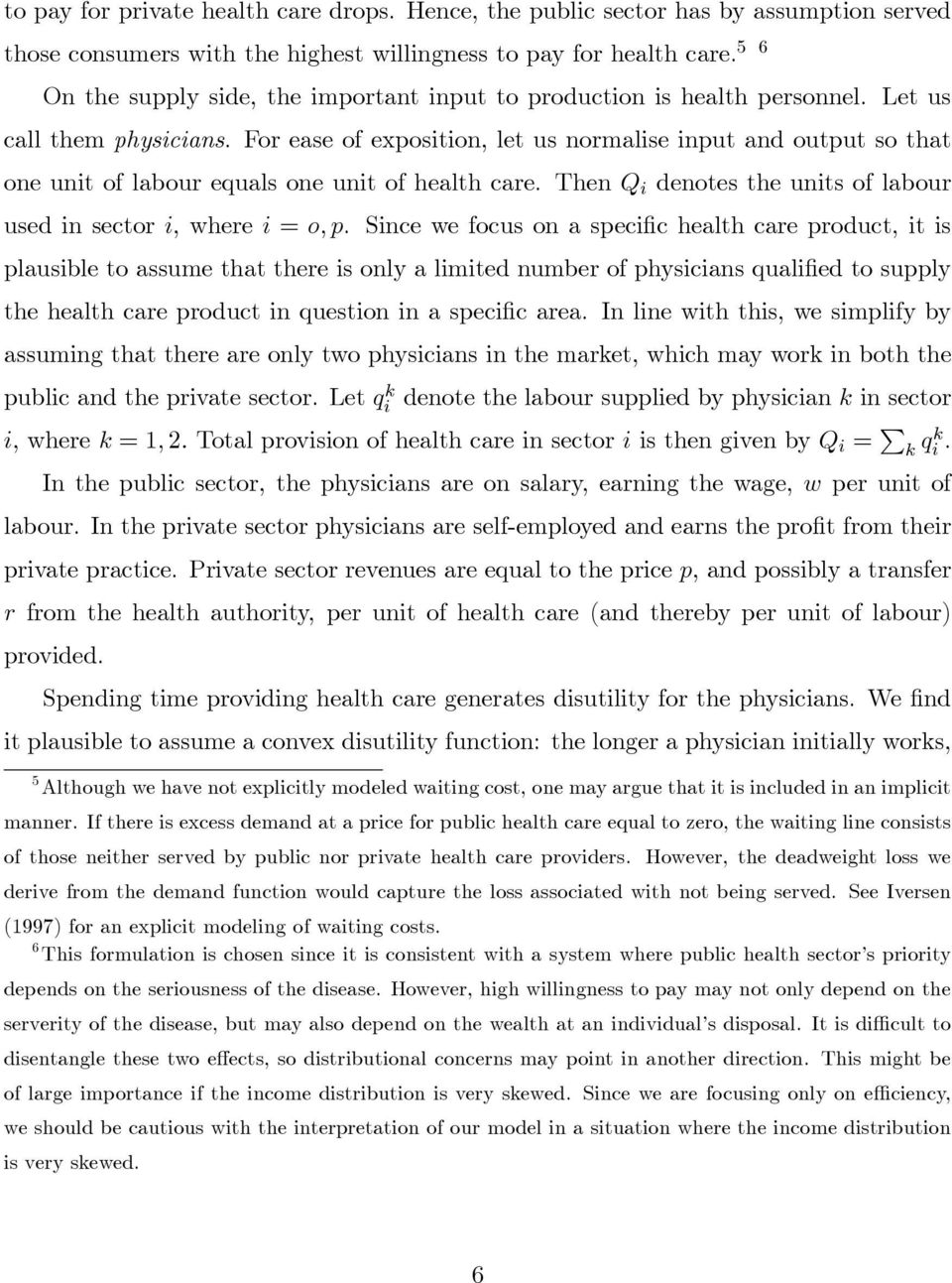 For ease of exposition, let us normalise input and output so that one unit of labour equals one unit of health care. Then Q i denotes the units of labour used in sector i, wherei = o, p.