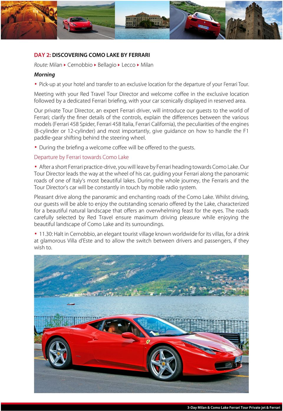 Our private Tour Director, an expert Ferrari driver, will introduce our guests to the world of Ferrari; clarify the finer details of the controls, explain the differences between the various models