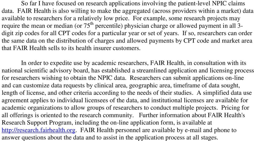 For example, some research projects may require the mean or median (or 75 th percentile) physician charge or allowed payment in all 3- digit zip codes for all CPT codes for a particular year or set