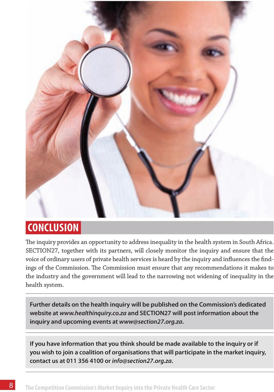 the Commission. The Commission must ensure that any recommendations it makes to the industry and the government will lead to the narrowing not widening of inequality in the health system.