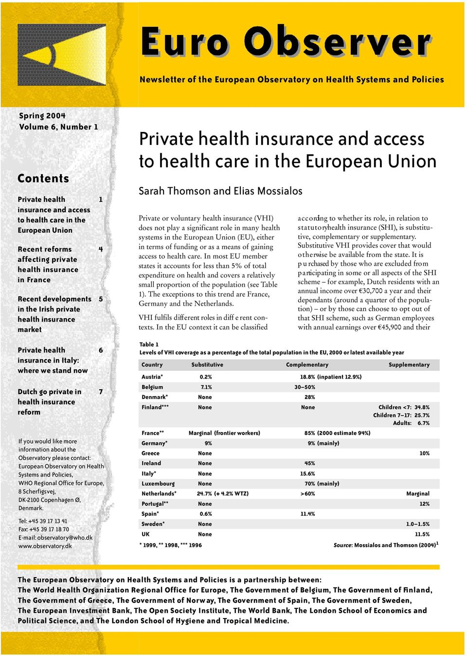 Dutch go private in 7 health insurance reform If you would like more information about the Observatory please contact: European Observatory on Health Systems and Policies, WHO Regional Office for