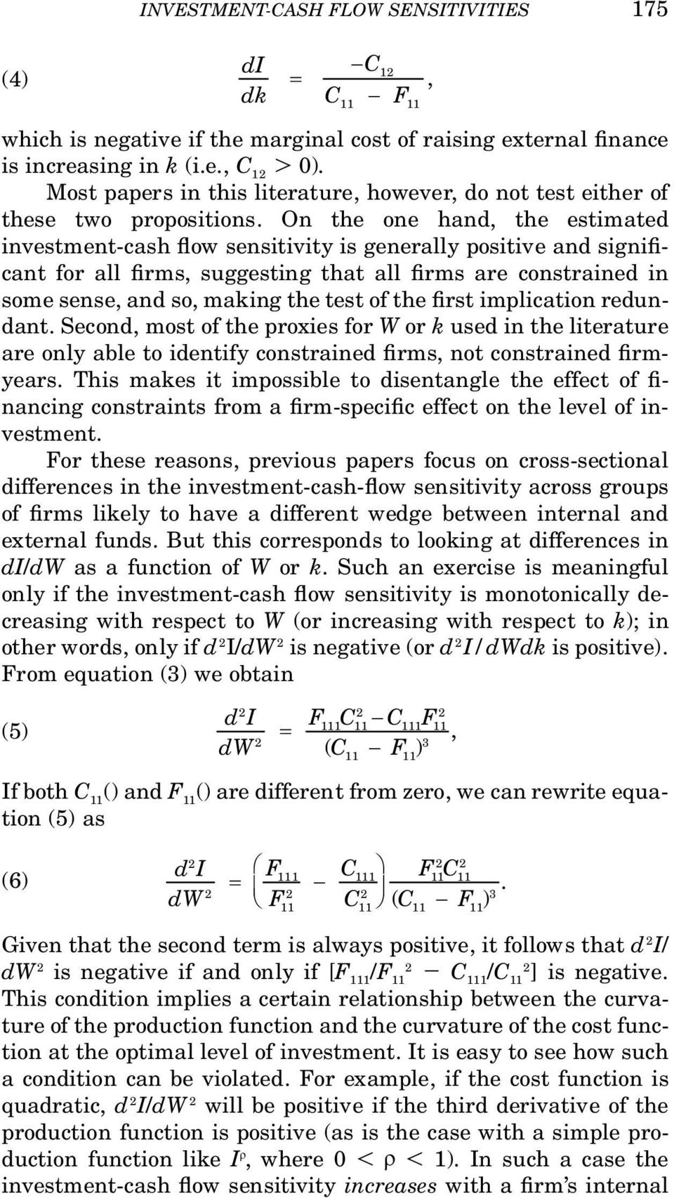 On the one hand, the estimated investment-cash ow sensitivity is generally positive and signi cant for all rms, suggesting that all rms are constrained in some sense, and so, making the test of the