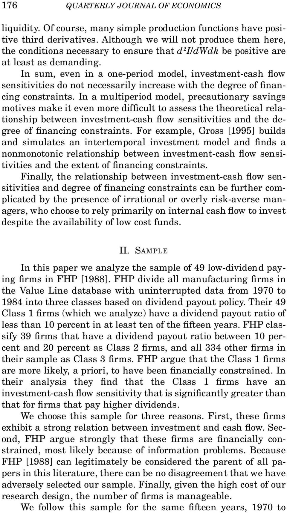 In sum, even in a one-period model, investment-cash ow sensitivities do not necessarily increase with the degree of nancing constraints.