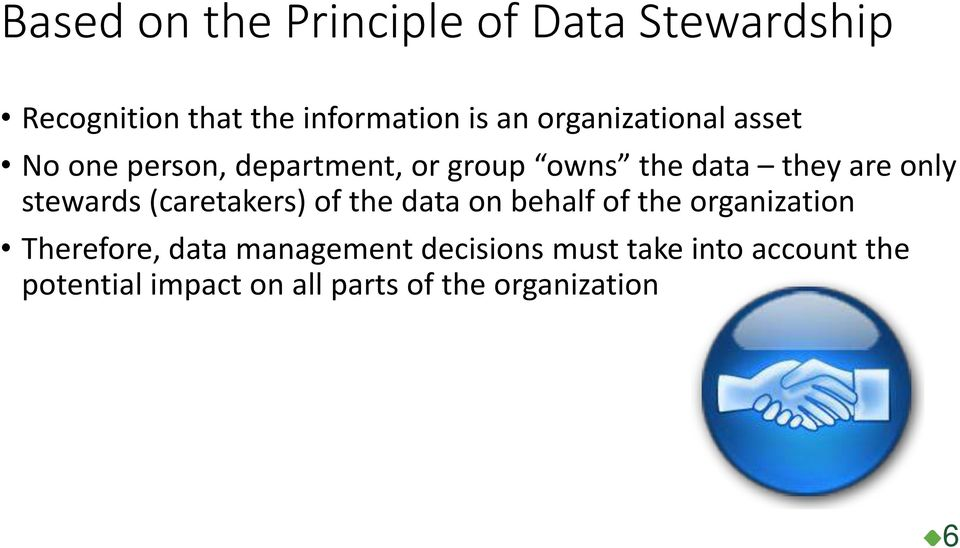 stewards (caretakers) of the data on behalf of the organization Therefore, data