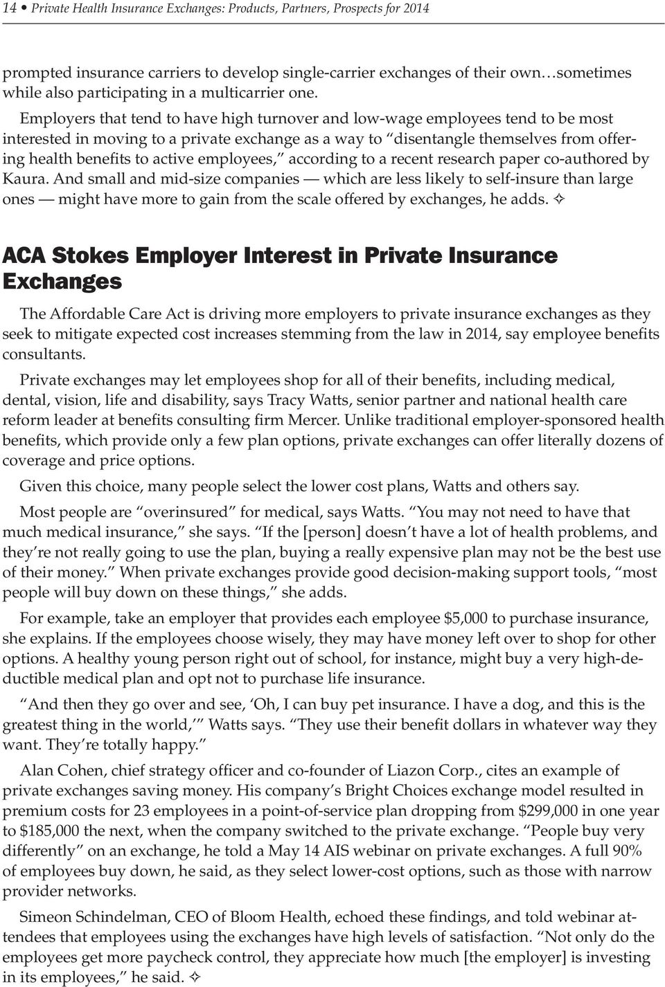 Employers that tend to have high turnover and low-wage employees tend to be most interested in moving to a private exchange as a way to disentangle themselves from offering health benefits to active