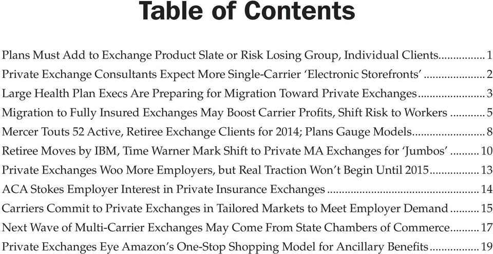 Clients for 2014; Plans Gauge Models 8 Retiree Moves by IBM, Time Warner Mark Shift to Private MA Exchanges for Jumbos 10 Private Exchanges Woo More Employers, but Real Traction Won t Begin Until