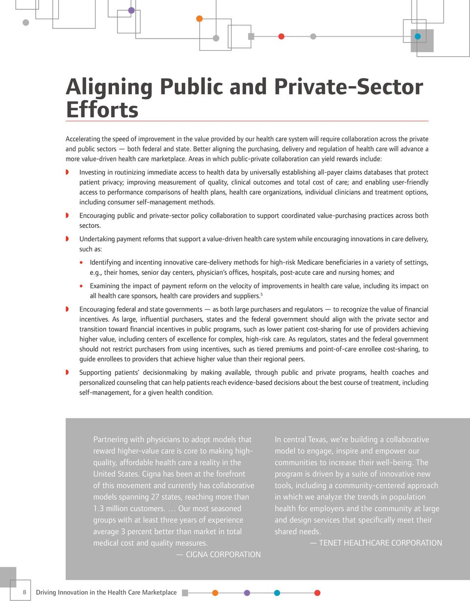 Areas in which public-private collaboration can yield rewards include: Investing in routinizing immediate access to health data by universally establishing all-payer claims databases that protect
