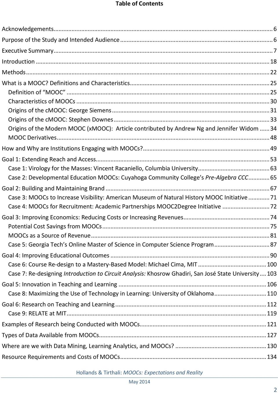 .. 33 Origins of the Modern MOOC (xmooc): Article contributed by Andrew Ng and Jennifer Widom... 34 MOOC Derivatives... 48 How and Why are Institutions Engaging with MOOCs?