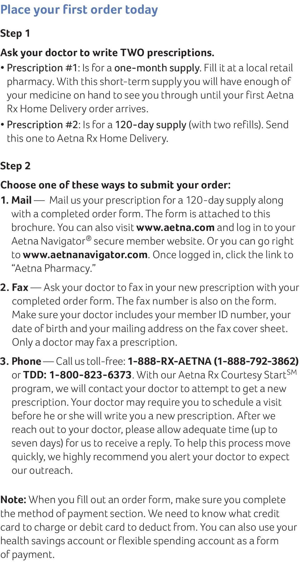 Prescription #2: Is for a 120-day supply (with two refills). Send this one to Aetna Rx Home Delivery. Step 2 Choose one of these ways to submit your order: 1.